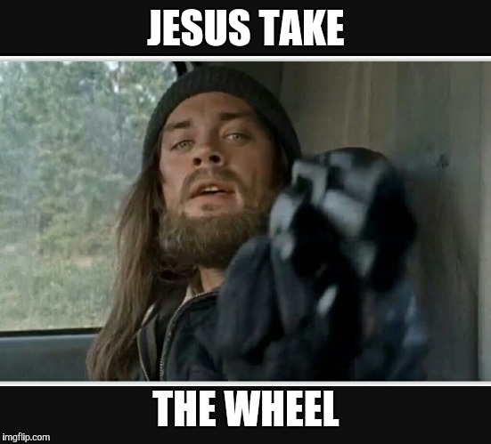 zo009 jesus take the wheel unless it's from daryl imgflip