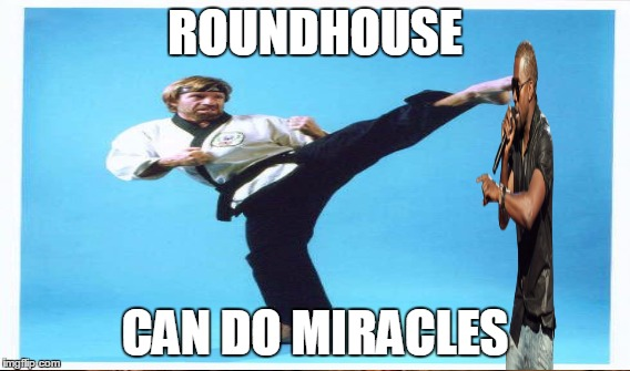 ROUNDHOUSE CAN DO MIRACLES | made w/ Imgflip meme maker