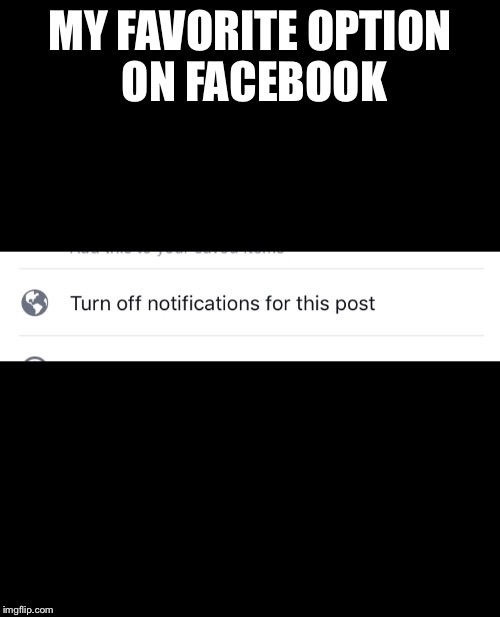 Use it every day!! | MY FAVORITE OPTION ON FACEBOOK | image tagged in facebook problems | made w/ Imgflip meme maker