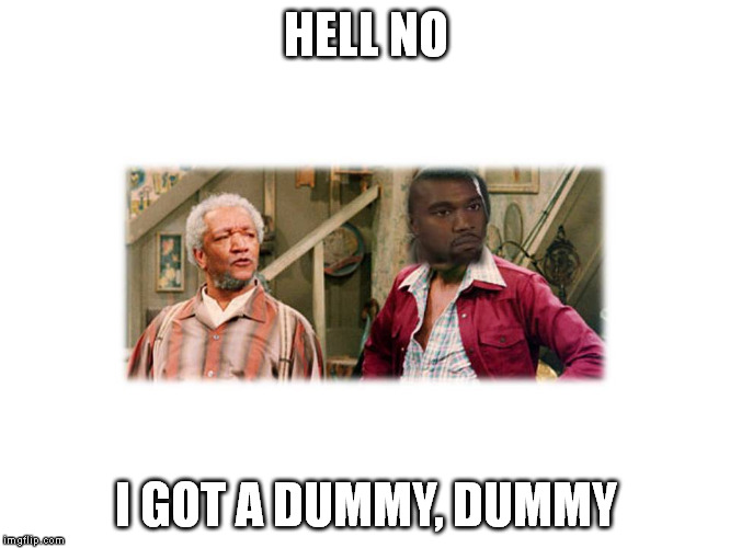 HELL NO I GOT A DUMMY, DUMMY | made w/ Imgflip meme maker