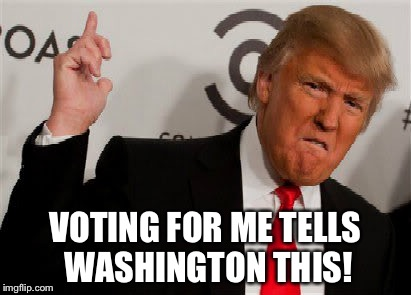 VOTING FOR ME TELLS WASHINGTON THIS! | image tagged in trump points to dc | made w/ Imgflip meme maker