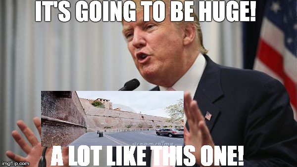 Trump Huge | IT'S GOING TO BE HUGE! A LOT LIKE THIS ONE! | image tagged in trump huge | made w/ Imgflip meme maker