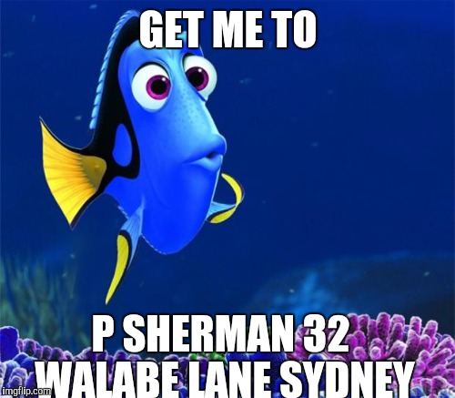 GET ME TO P SHERMAN 32 WALABE LANE SYDNEY | made w/ Imgflip meme maker