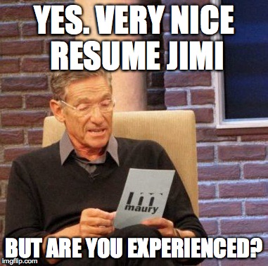 Maury Lie Detector Meme | YES. VERY NICE RESUME JIMI BUT ARE YOU EXPERIENCED? | image tagged in memes,maury lie detector | made w/ Imgflip meme maker
