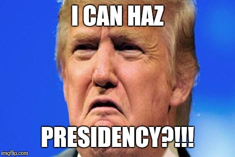 Donald trump crying |  I CAN HAZ; PRESIDENCY?!!! | image tagged in donald trump crying | made w/ Imgflip meme maker