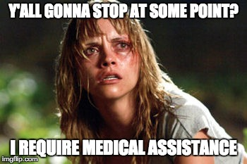 Y'ALL GONNA STOP AT SOME POINT? I REQUIRE MEDICAL ASSISTANCE | made w/ Imgflip meme maker