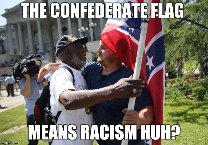 Confederate Flag=Not Racist | THE CONFEDERATE FLAG MEANS RACISM HUH? | image tagged in heritage,the south,confederate flag,not racist,black and white,words that offend liberals | made w/ Imgflip meme maker