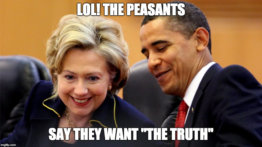 "Obama and Hillary Laughing | LOL! THE PEASANTS SAY THEY WANT ""THE TRUTH"" 