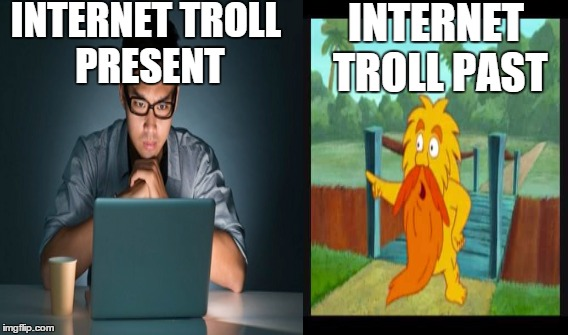 The Past And Present Internet Trolls |  INTERNET TROLL PRESENT; INTERNET TROLL PAST | image tagged in internet troll,internet trolls,funny,funny memes,weird,random | made w/ Imgflip meme maker