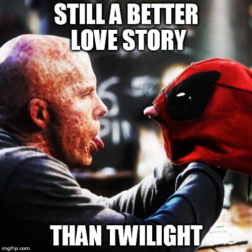 STILL A BETTER LOVE STORY THAN TWILIGHT | image tagged in deadpool,still a better love story than twilight | made w/ Imgflip meme maker