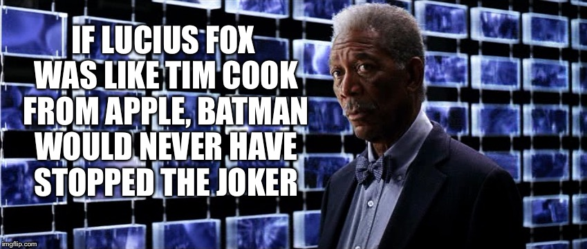 Tim Cook won't help batman |  IF LUCIUS FOX WAS LIKE TIM COOK FROM APPLE, BATMAN WOULD NEVER HAVE STOPPED THE JOKER | image tagged in tim cook,apple,batman,morgan freeman | made w/ Imgflip meme maker