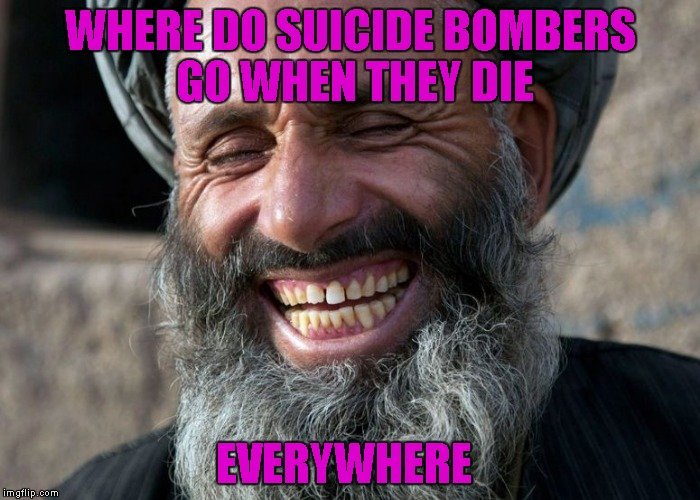 WHERE DO SUICIDE BOMBERS GO WHEN THEY DIE EVERYWHERE | made w/ Imgflip meme maker