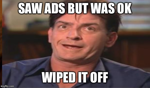 SAW ADS BUT WAS OK WIPED IT OFF | made w/ Imgflip meme maker