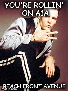 Vanilla Ice | YOU'RE ROLLIN' ON A1A BEACH FRONT AVENUE | image tagged in vanilla ice | made w/ Imgflip meme maker