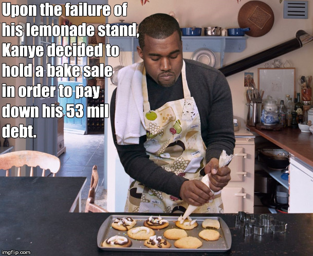 He's the greatest baker of all time | image tagged in kanye west,debt,broke | made w/ Imgflip meme maker
