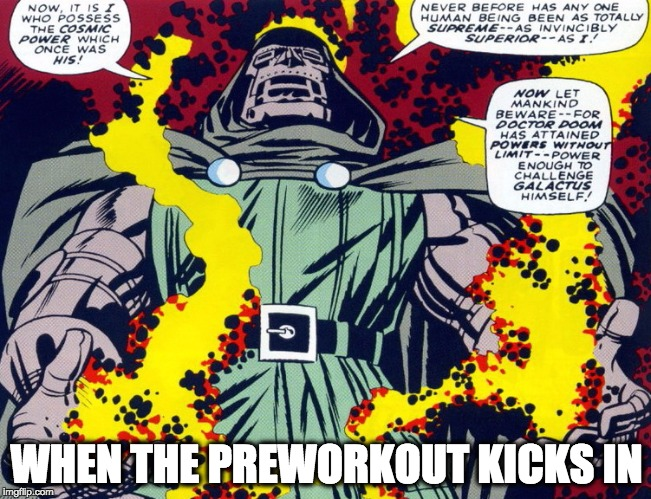 DOOOOM | WHEN THE PREWORKOUT KICKS IN | image tagged in dooooom,comics,fitness,gym,comicbooks,workout | made w/ Imgflip meme maker