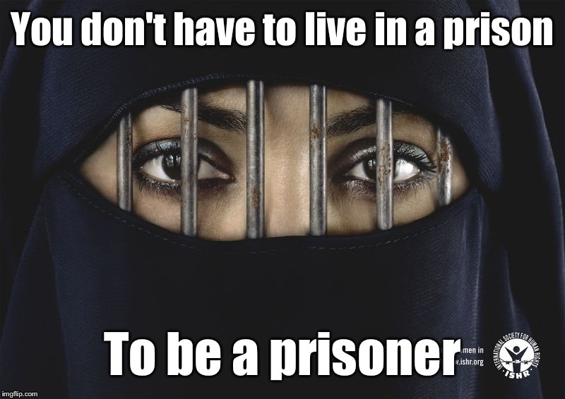 Nobody cares about their rights, their choices, their voice. | You don't have to live in a prison To be a prisoner | image tagged in muslims,islam,women rights,oppression,prisoner | made w/ Imgflip meme maker