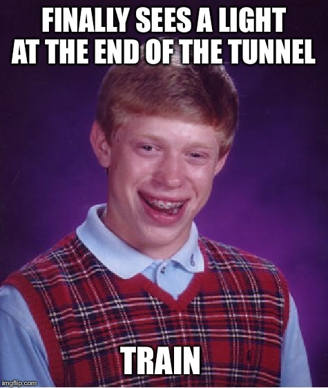 Bad Luck Brian Meme | FINALLY SEES A LIGHT AT THE END OF THE TUNNEL TRAIN | image tagged in memes,bad luck brian | made w/ Imgflip meme maker