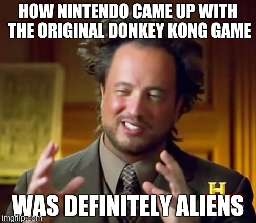 Ancient Aliens | HOW NINTENDO CAME UP WITH THE ORIGINAL DONKEY KONG GAME WAS DEFINITELY ALIENS | image tagged in memes,ancient aliens,donkey kong,super mario,nintendo | made w/ Imgflip meme maker