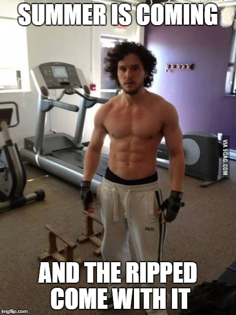 Summer is coming | SUMMER IS COMING AND THE RIPPED COME WITH IT | image tagged in jon snow,game of thrones,ripped | made w/ Imgflip meme maker