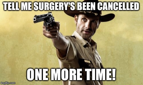 Image result for cancelled surgery meme