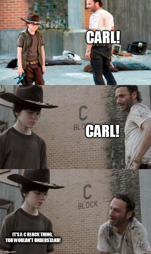 Rick and Carl 3 Meme | CARL! CARL! IT'S A C BLOCK THING, YOU WOULDN'T UNDERSTAND! | image tagged in memes,rick and carl 3,funny memes,funny meme,meme,the walking dead | made w/ Imgflip meme maker