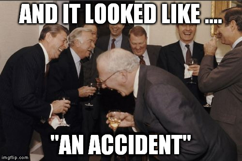 "Laughing Men In Suits Meme | AND IT LOOKED LIKE .... ""AN ACCIDENT"" 