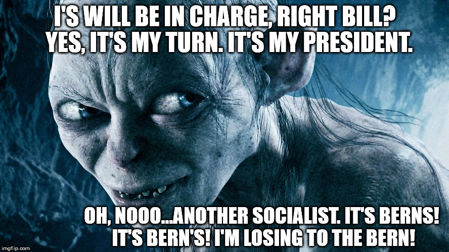 It Berns, my precious socialists, it Berns. | I'S WILL BE IN CHARGE, RIGHT BILL?   YES, IT'S MY TURN. IT'S MY PRESIDENT. OH, NOOO...ANOTHER SOCIALIST. IT'S BERNS! IT'S BERN'S! I'M LOSING | image tagged in hillary,bernie,commie,socialist,democrat,loser | made w/ Imgflip meme maker
