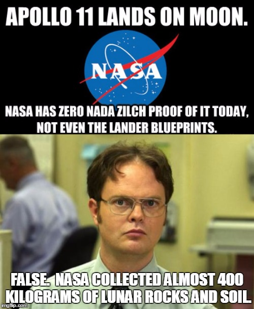 I find it hard to argue with this guy... | FALSE.  NASA COLLECTED ALMOST 400 KILOGRAMS OF LUNAR ROCKS AND SOIL. | image tagged in not a conspiracy,moon,landing,nasa,apollo | made w/ Imgflip meme maker
