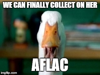 WE CAN FINALLY COLLECT ON HER AFLAC | made w/ Imgflip meme maker