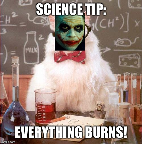 SCIENCE TIP: EVERYTHING BURNS! | made w/ Imgflip meme maker