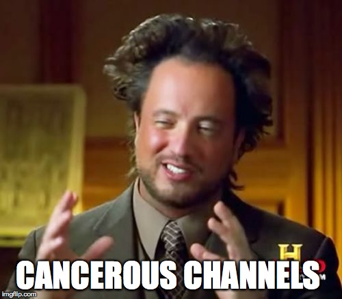 Ancient Aliens Meme | CANCEROUS CHANNELS | image tagged in memes,ancient aliens | made w/ Imgflip meme maker