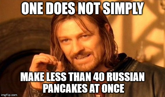 Funny meme about making a lot of Russian pancakes