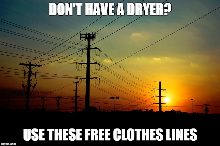 Little known public works project |  DON'T HAVE A DRYER? USE THESE FREE CLOTHES LINES | image tagged in memes,power,funny,funny memes,clothes | made w/ Imgflip meme maker
