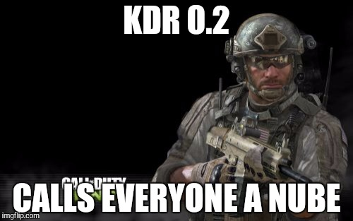 Modern Warfare 3 | KDR 0.2 CALLS EVERYONE A NUBE | image tagged in memes,modern warfare 3 | made w/ Imgflip meme maker
