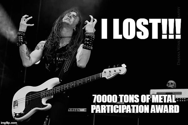 I LOST!!! 70000 TONS OF METAL PARTICIPATION AWARD | made w/ Imgflip meme maker