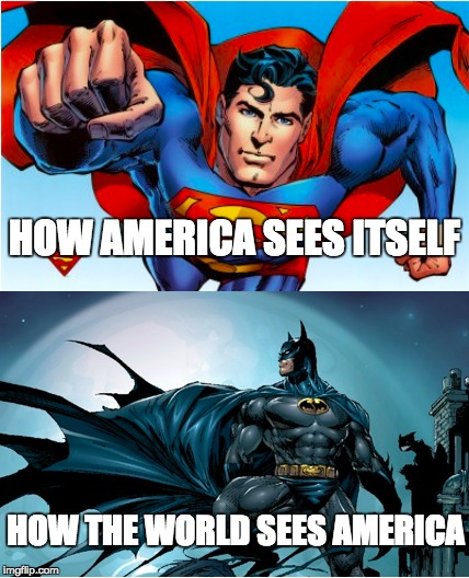 Still, batman is pretty awesome | HOW AMERICA SEES ITSELF HOW THE WORLD SEES AMERICA | image tagged in batman v superman,america,brace yourselves x is coming | made w/ Imgflip meme maker