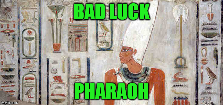 BAD LUCK PHARAOH | made w/ Imgflip meme maker