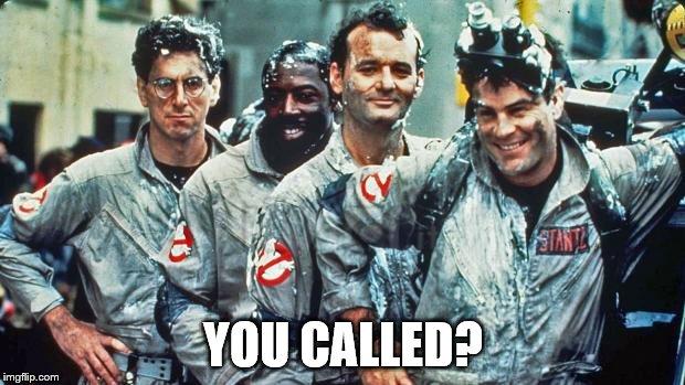 ghostbusters | YOU CALLED? | image tagged in ghostbusters | made w/ Imgflip meme maker