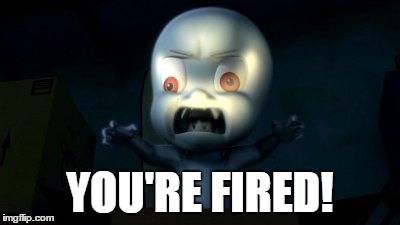 YOU'RE FIRED! | made w/ Imgflip meme maker