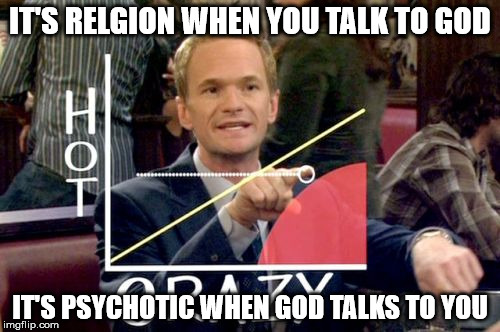 Hot Scale | IT'S RELGION WHEN YOU TALK TO GOD IT'S PSYCHOTIC WHEN GOD TALKS TO YOU | image tagged in memes,hot scale | made w/ Imgflip meme maker