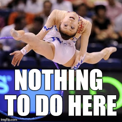 #NOPE.AVI | NOTHING TO DO HERE | image tagged in gymnast,nope,nothing to do here,funny,i'm out,memes | made w/ Imgflip meme maker