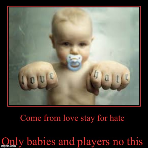 Only babies and players no this | Come from love stay for hate | image tagged in funny,demotivationals | made w/ Imgflip demotivational maker