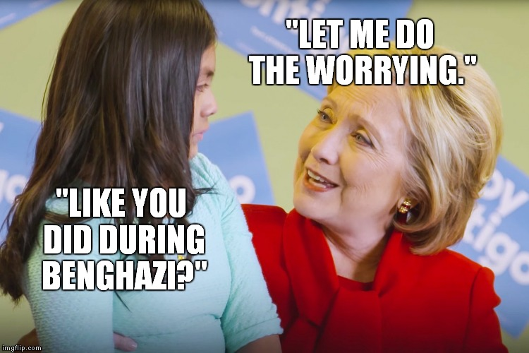 "Kids say the darndest things... | ""LET ME DO THE WORRYING."" ""LIKE YOU DID DURING BENGHAZI?"" 