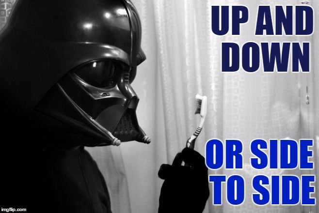 Darth Vader toothbrush | UP AND DOWN OR SIDE TO SIDE | image tagged in darth vader toothbrush | made w/ Imgflip meme maker