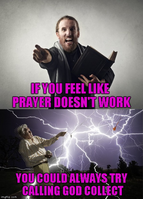 "I've heard that some people believe that   being struck by lightning is being ""touched by God"". What do you think? 