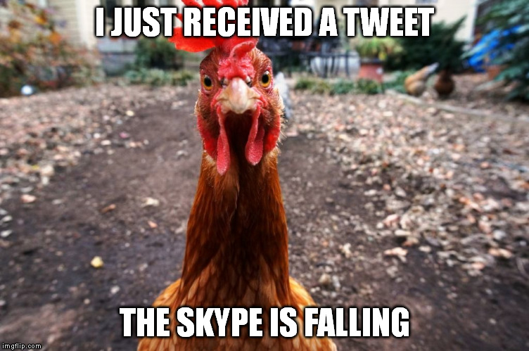 I JUST RECEIVED A TWEET THE SKYPE IS FALLING | made w/ Imgflip meme maker