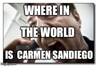 Shouter | WHERE IN IS  CARMEN SANDIEGO THE WORLD | image tagged in memes,shouter | made w/ Imgflip meme maker