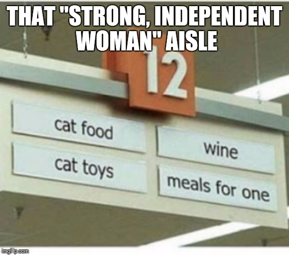 "Strong independent woman aisle | THAT ""STRONG, INDEPENDENT WOMAN"" AISLE 