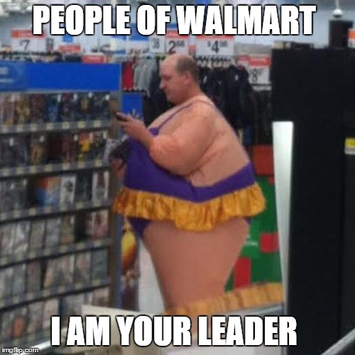 PEOPLE OF WALMART I AM YOUR LEADER | made w/ Imgflip meme maker